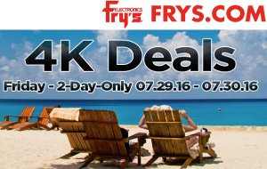 4K Deals! Email Promotion Deals July 29 - July 30, 2016 @ Fry's