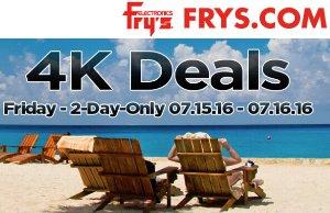 4K Deals! Email Promotion Deals July 15 - July 16, 2016 @ Fry's