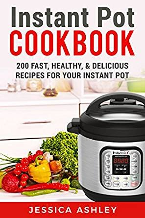 Free!Instant Pot Cookbook: An Ultimate Guide To The New Electric Pressure Cooker: 200 Fast, Healthy and Delicious Recipes For Your Instant Pot