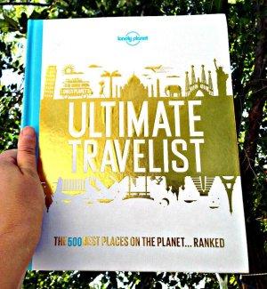 Lonely Planet's Ultimate Travel: Our List of the 500 Best Places to See