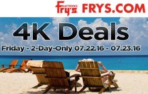 4K Deals! Email Promotion Deals July 22 - July 23, 2016 @ Fry's