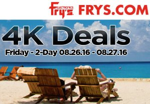 4K Deals! Email Promotion Deals Aug 26 - Aug 27, 2016 @ Fry's
