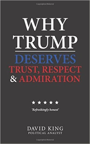 Why Trump Deserves Trust, Respect and Admiration Paperback
