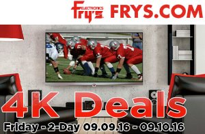 4K Deals! Email Promotion Deals Sep 9 - Sep 10, 2016 @ Fry's