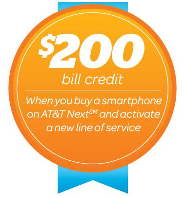 When you buy a new smartphone with AT&T Next and activate a new line of serviceFree $200 Credit w/Purchase of a Smartphone @ AT&T