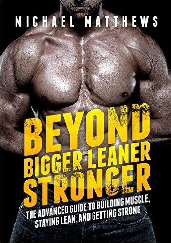 $0.99 Beyond Bigger Leaner Stronger: The Advanced Guide to Building Muscle, Staying Lean, and Getting Strong