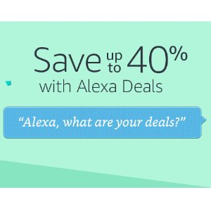 Save up to 40%When You Order an Alexa Deal @ Amazon
