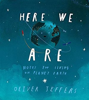 Here We Are: Notes for Living on Planet Earth: Oliver Jeffers: 9780399167898: Amazon.com: Gateway