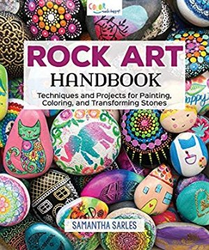 Rock Art Handbook: Techniques and Projects for Painting, Coloring, and Transforming Stones (Fox Chapel Publishing) Over 30 Step-by-Step Tutorials using Paints, Chalk, Art Pens, Glitter Glue & More: Samantha Sarles: 9781565239456: Amazon.com: Books