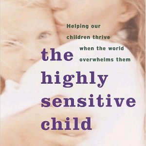 $5 The Highly Sensitive Child: Helping Our Children Thrive When The World Overwhelms Them