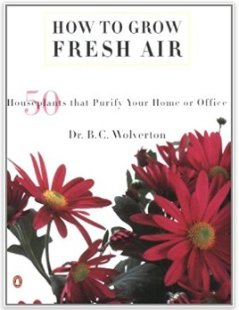 How to Grow Fresh Air: 50 House Plants that Purify Your Home or Office by Wolverton, B. C.