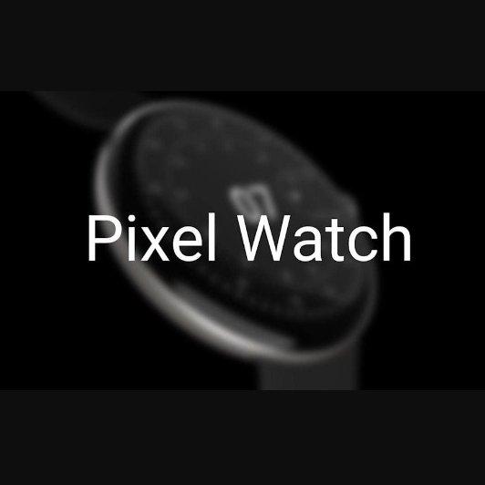 Google首款智能手表Pixel Watch来了?!Google首款智能手表Pixel Watch来了?!