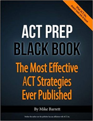 by Mike Barrett and Patrick Barrett ACT Prep Black Book: The Most Effective ACT Strategies Ever Published